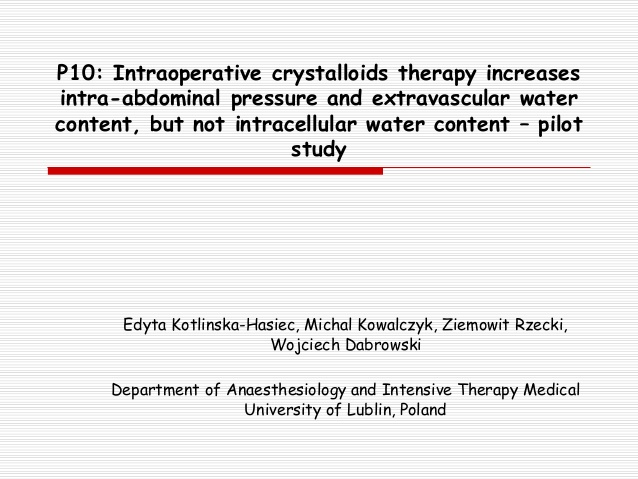 P10: Intraoperative crystalloids therapy increases intra-abdominal pressure and extravascular water content, but not intracellular water content – pilot study