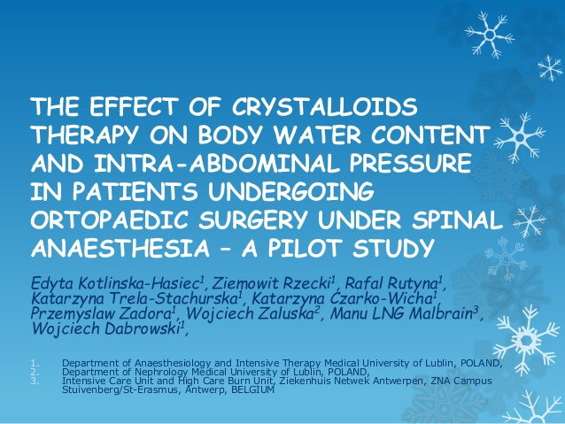 THE EFFECT OF CRYSTALLOIDS THERAPY ON BODY WATER CONTENT AND INTRA-ABDOMINAL PRESSURE IN PATIENTS UNDERGOING ORTOPAEDIC SURGERY UNDER SPINAL ANAESTHESIA ? A PILOT STUDY